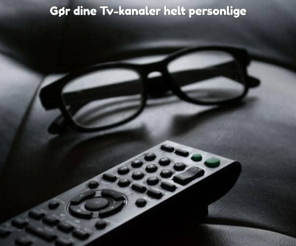 Gør dine Tv-kanaler helt personlige