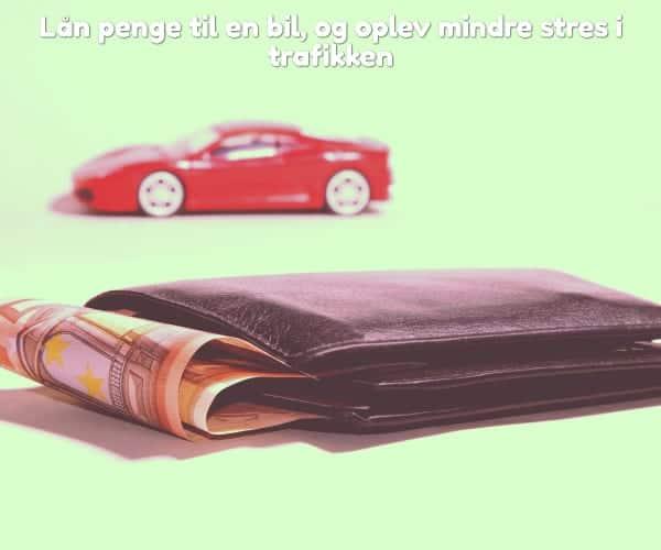 Lån penge til en bil, og oplev mindre stres i trafikken