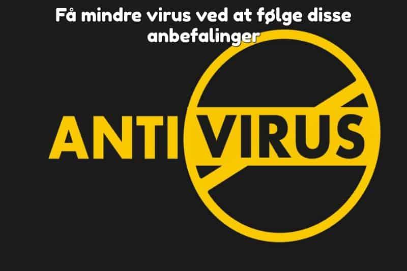 Få mindre virus ved at følge disse anbefalinger