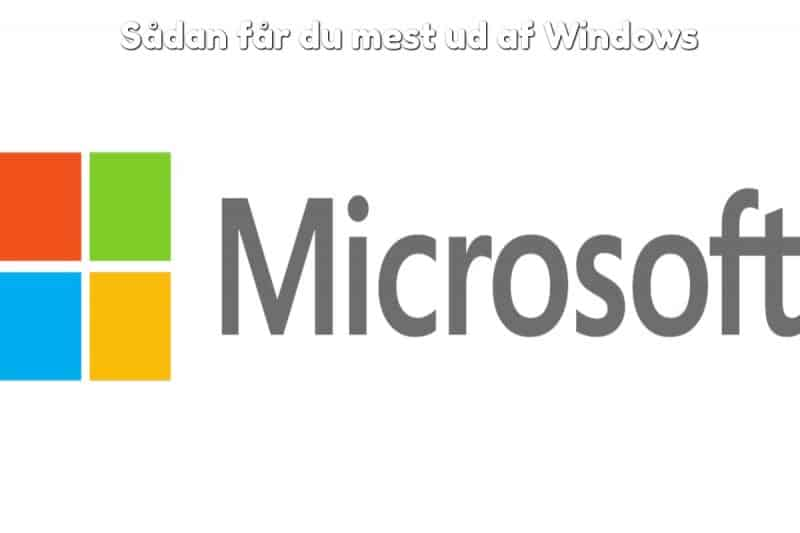 Sådan får du mest ud af Windows