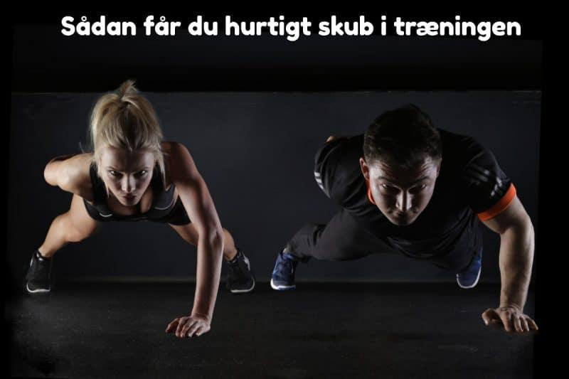 Sådan får du hurtigt skub i træningen